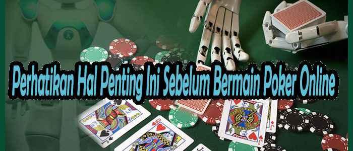 Perhatikan Hal Penting Ini Sebelum Bermain Poker Online