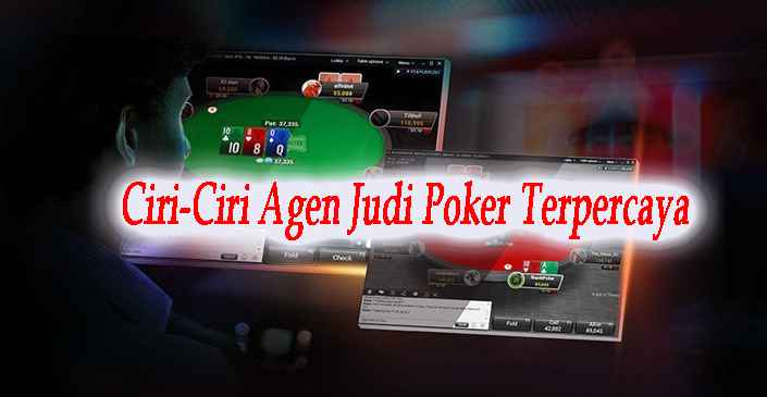 Ciri-Ciri Agen Judi Poker Terpercaya